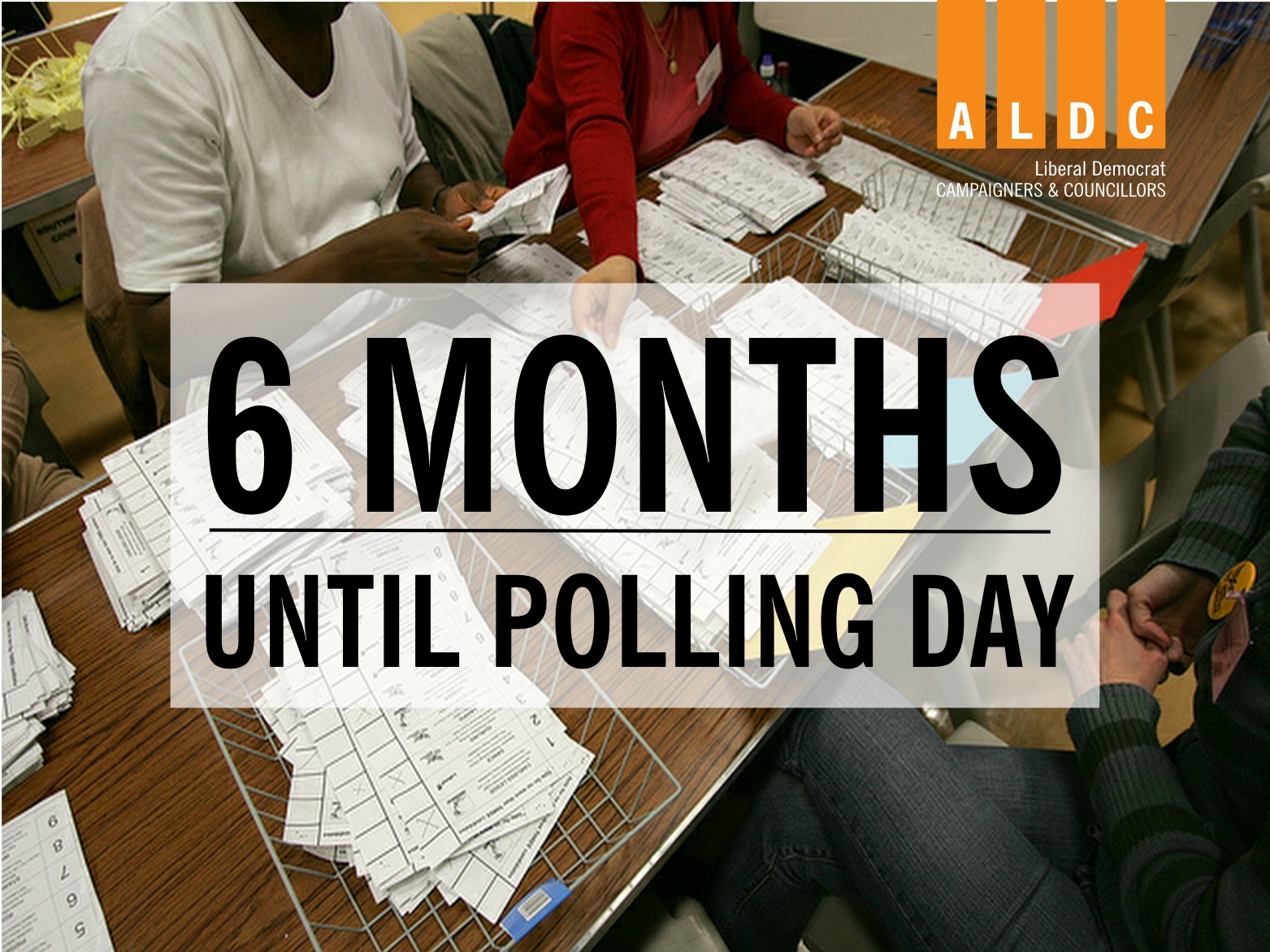 6 months to go until polling day – appeal for help and funds