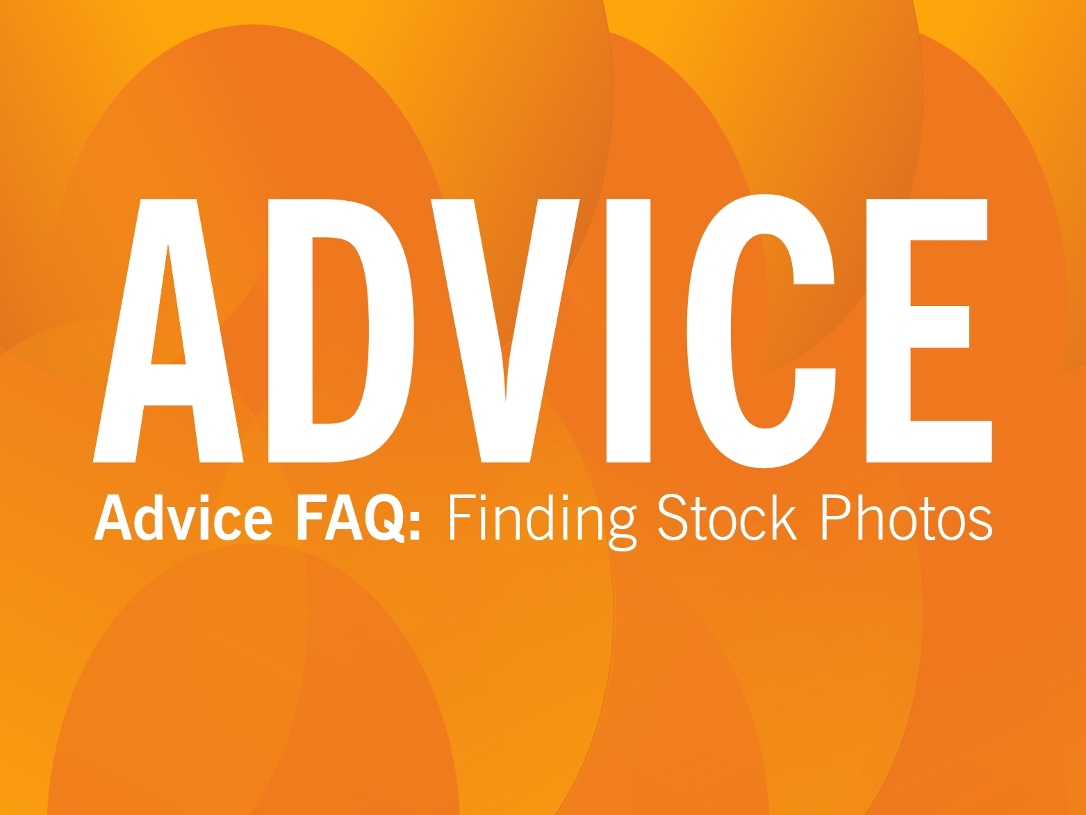 ADVICE: How to find and use stock photos