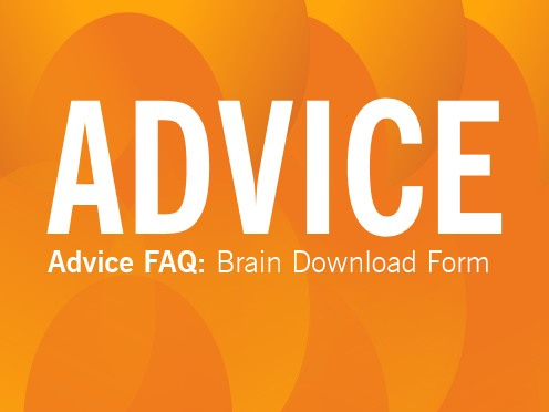 ADVICE: Brain Download Forms