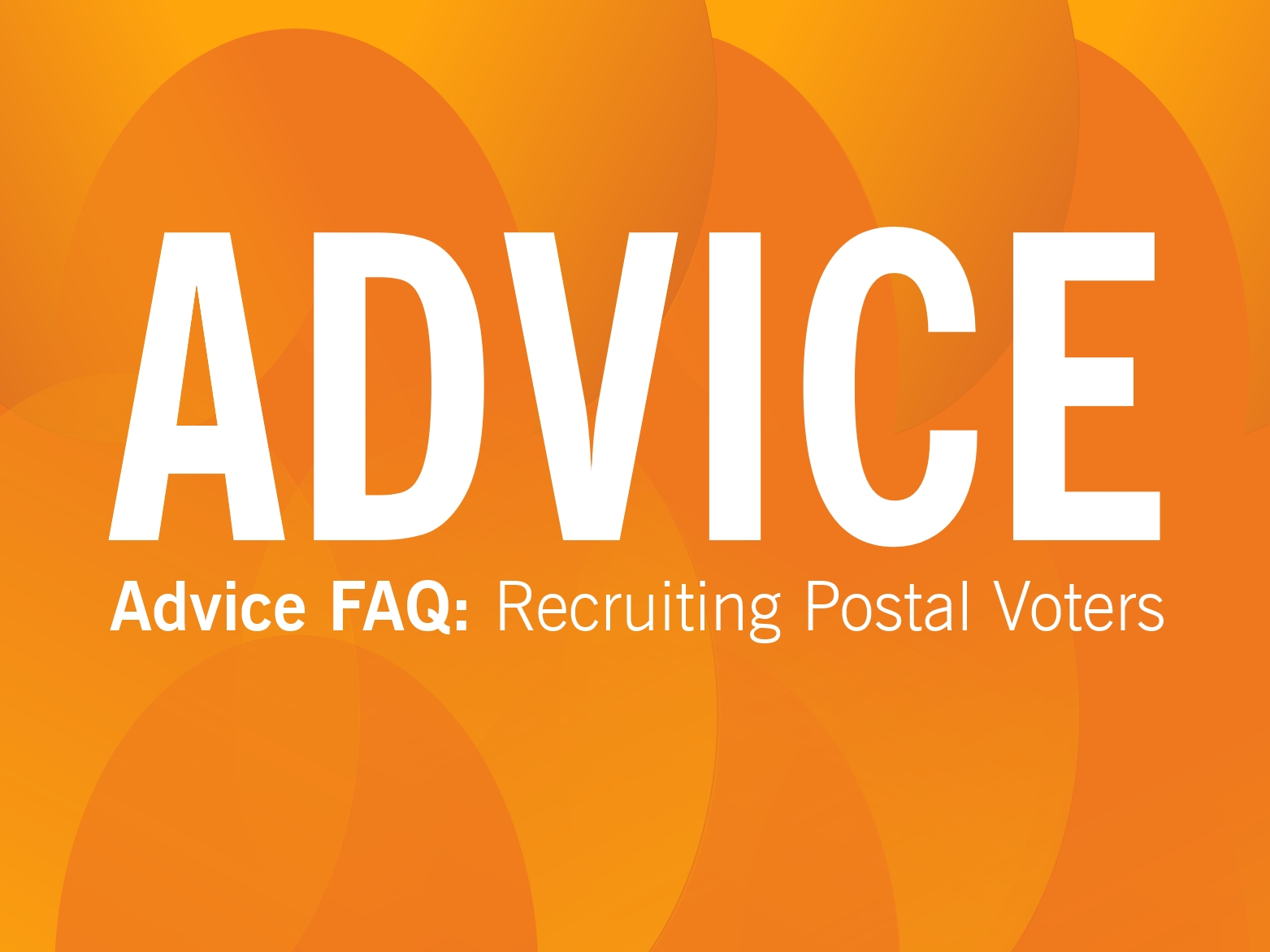 ADVICE: Recruiting Postal Voters