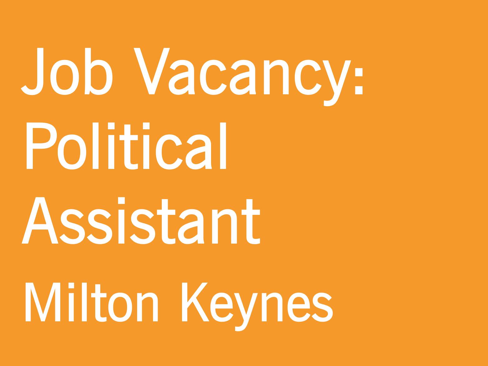 Job Vacancy: Political Assistant, Milton Keynes